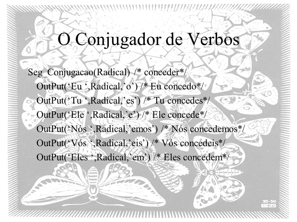 O Conjugador de Verbos Seg_Conjugacao(Radical) /* conceder*/