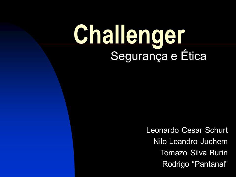 Challenger Segurança e Ética Leonardo Cesar Schurt Nilo Leandro Juchem