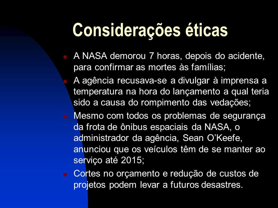 Considerações éticas A NASA demorou 7 horas, depois do acidente, para confirmar as mortes às famílias;