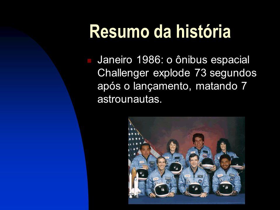 Resumo da história Janeiro 1986: o ônibus espacial Challenger explode 73 segundos após o lançamento, matando 7 astrounautas.