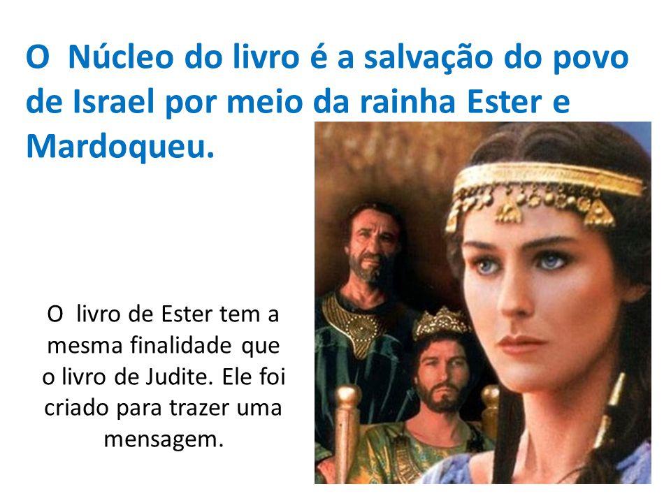 O Núcleo do livro é a salvação do povo de Israel por meio da rainha Ester e Mardoqueu.