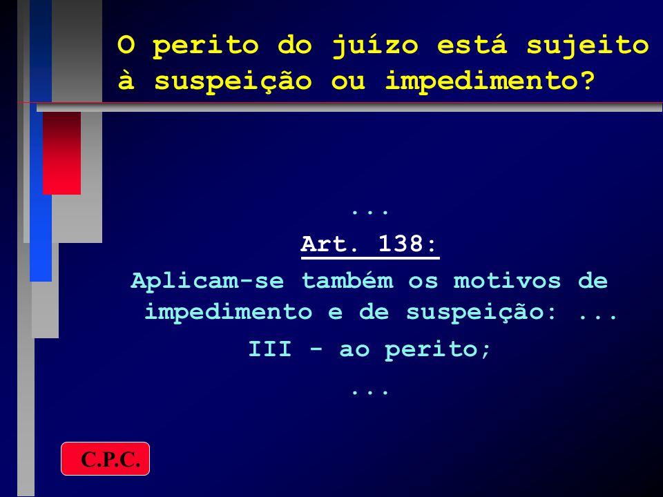 O perito do juízo está sujeito à suspeição ou impedimento