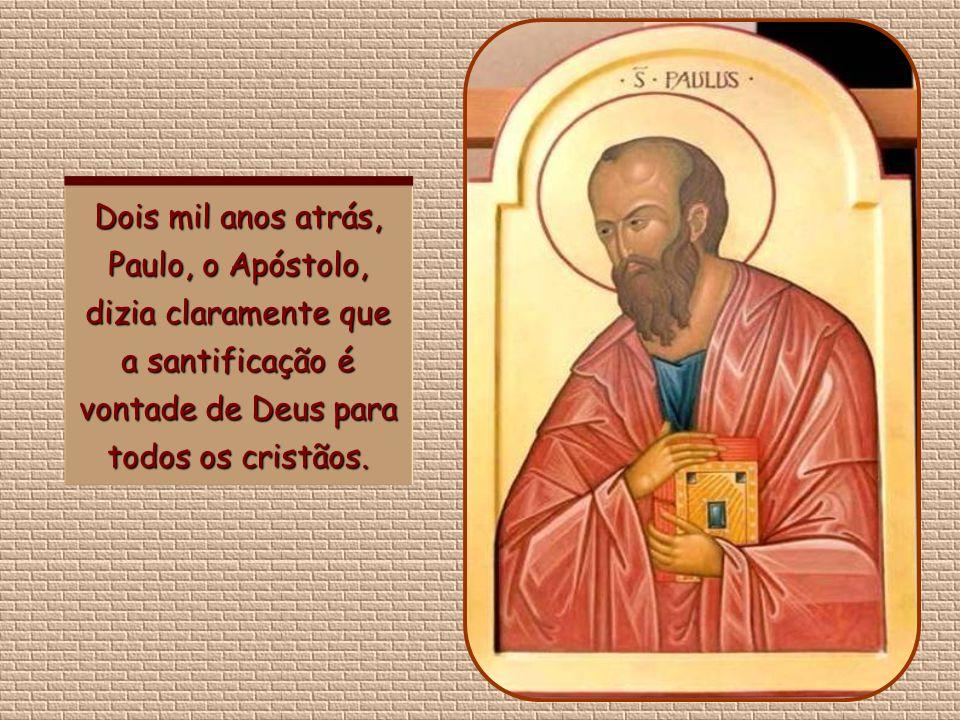 Dois mil anos atrás, Paulo, o Apóstolo, dizia claramente que a santificação é vontade de Deus para todos os cristãos.