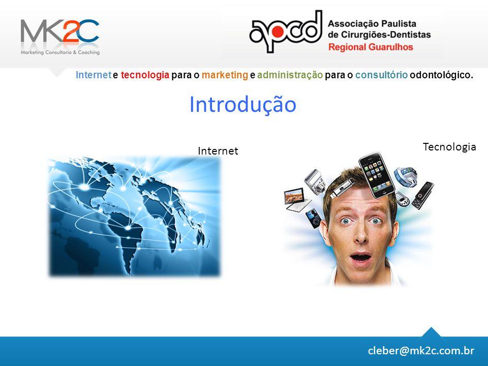 Introdução Tecnologia Internet cleber@mk2c.com.br