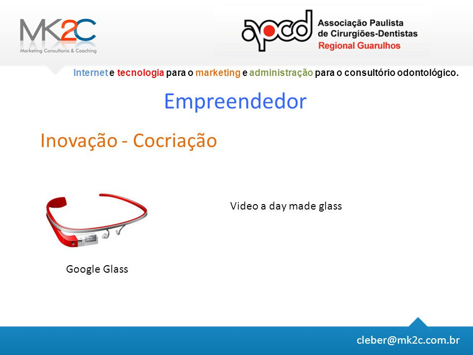 Empreendedor Inovação - Cocriação Video a day made glass Google Glass