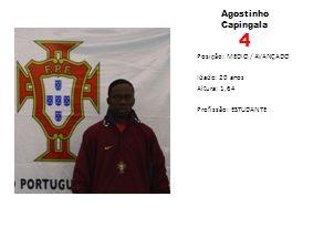 Agostinho Capingala 4 Posição: MEDIO / AVANÇADO Idade: 20 anos