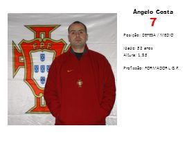 Ângelo Costa 7 Posição: DEFESA / MEDIO Idade: 32 anos Altura: 1,93