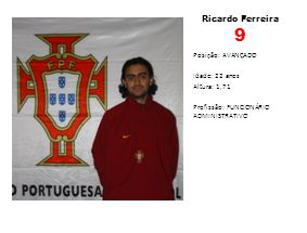 Ricardo Ferreira 9 Posição: AVANÇADO Idade: 22 anos Altura: 1,71