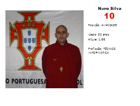Nuno Silva 10 Posição: AVANÇADO Idade: 32 anos Altura: 1,66