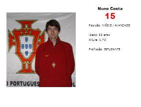 Nuno Costa 15 Posição: MÉDIO / AVANÇADO Idade: 22 anos Altura: 1,72