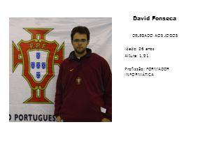 David Fonseca DELEGADO AOS JOGOS Idade: 26 anos Altura: 1,91