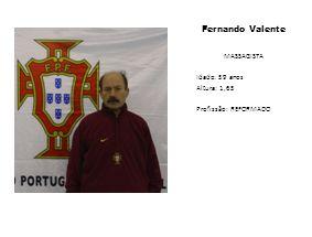 Fernando Valente MASSAGISTA Idade: 59 anos Altura: 1,65