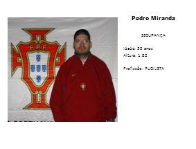 Pedro Miranda SEGURANÇA Idade: 33 anos Altura: 1,82