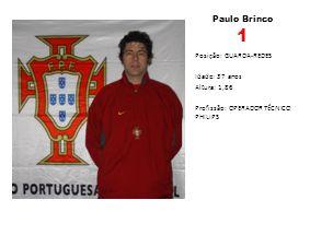 Paulo Brinco 1 Posição: GUARDA-REDES Idade: 37 anos Altura: 1,86