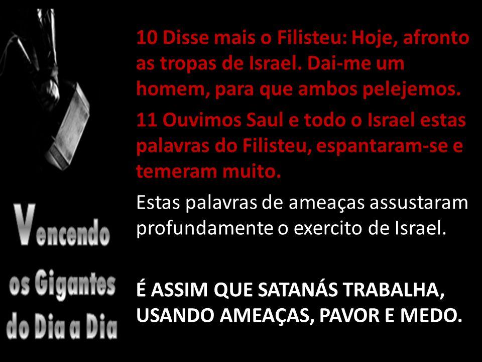 10 Disse mais o Filisteu: Hoje, afronto as tropas de Israel