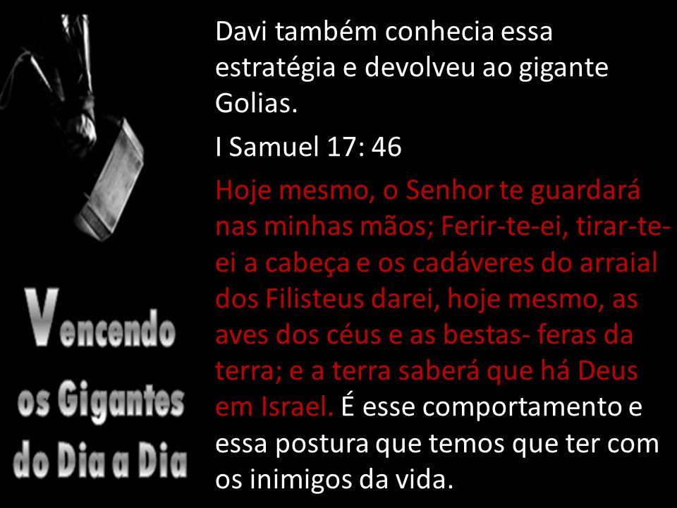Davi também conhecia essa estratégia e devolveu ao gigante Golias.