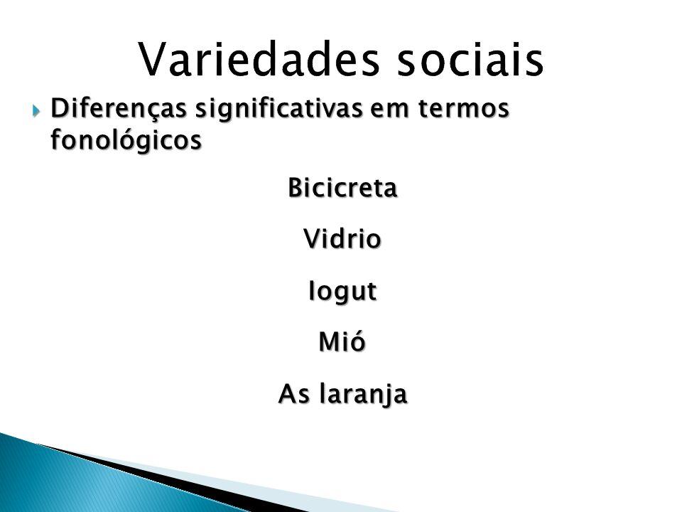 Variedades sociais Diferenças significativas em termos fonológicos