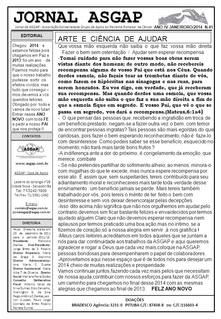 BRADESCO Agência: 3231-0 PITUBA C/C: 87438-8 ou C/C:116603-4