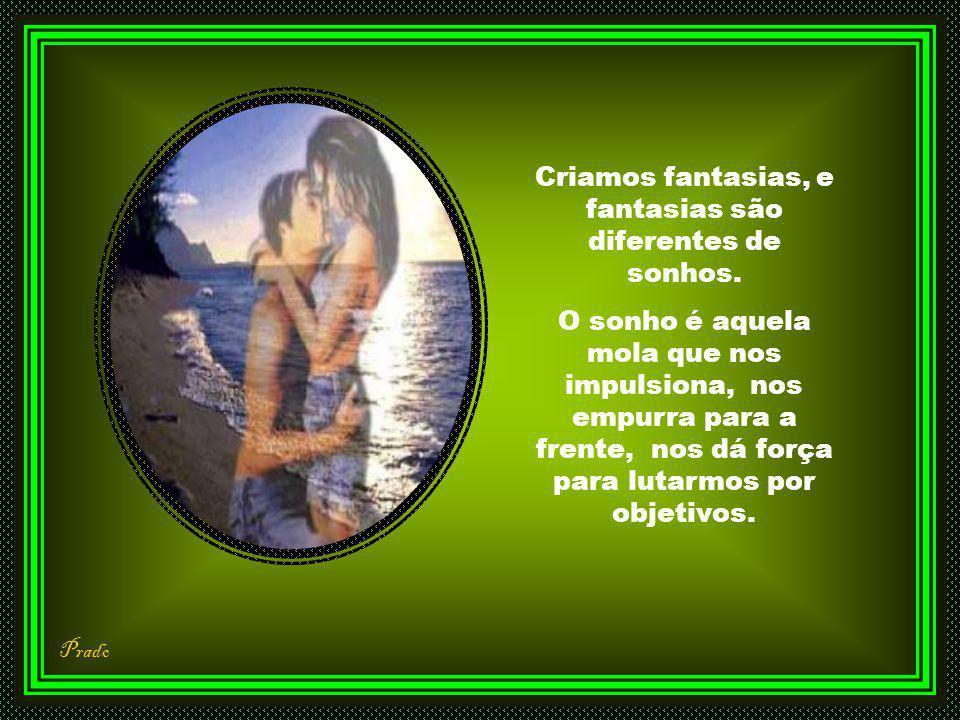 Criamos fantasias, e fantasias são diferentes de sonhos.