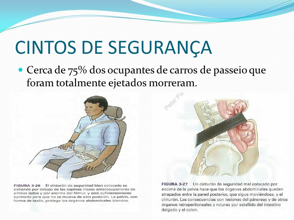 CINTOS DE SEGURANÇA Cerca de 75% dos ocupantes de carros de passeio que foram totalmente ejetados morreram.