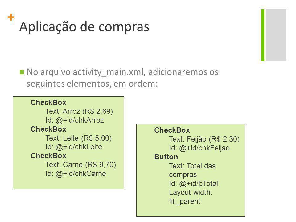 Aplicação de compras No arquivo activity_main.xml, adicionaremos os seguintes elementos, em ordem: