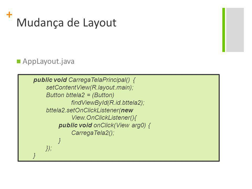 Mudança de Layout AppLayout.java public void CarregaTelaPrincipal() {