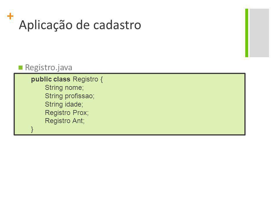 Aplicação de cadastro Registro.java public class Registro {
