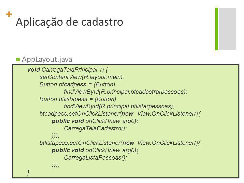 Aplicação de cadastro AppLayout.java void CarregaTelaPrincipal () {