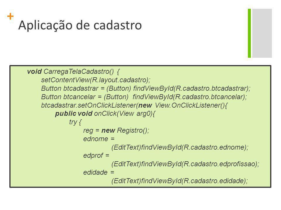 Aplicação de cadastro void CarregaTelaCadastro() {