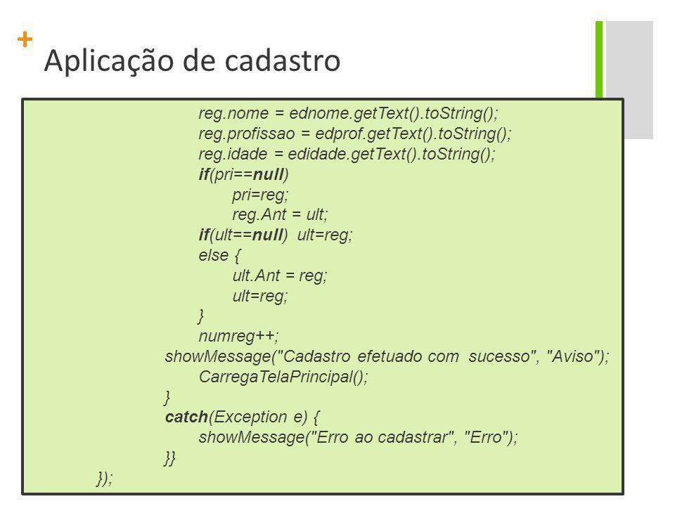 Aplicação de cadastro reg.nome = ednome.getText().toString();