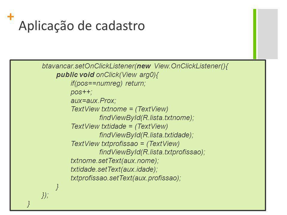 Aplicação de cadastro btavancar.setOnClickListener(new View.OnClickListener(){ public void onClick(View arg0){