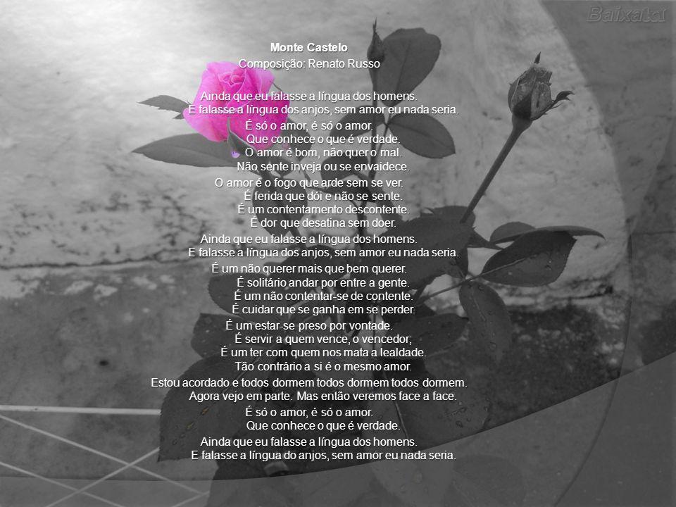 Monte Castelo Composição: Renato Russo Ainda que eu falasse a língua dos homens.