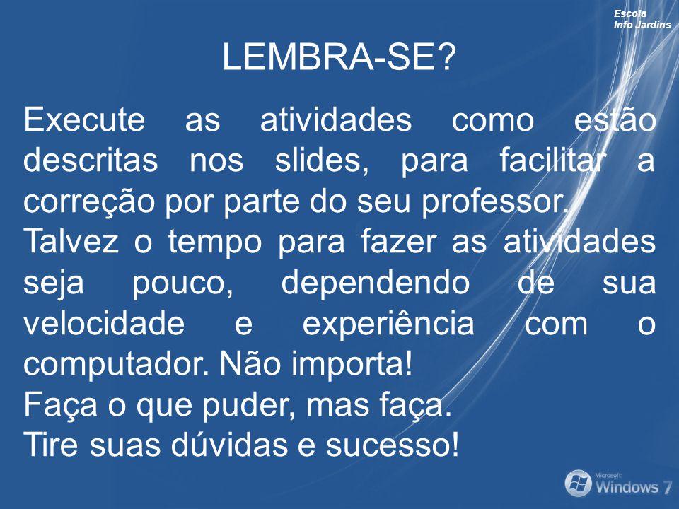 LEMBRA-SE Execute as atividades como estão descritas nos slides, para facilitar a correção por parte do seu professor.