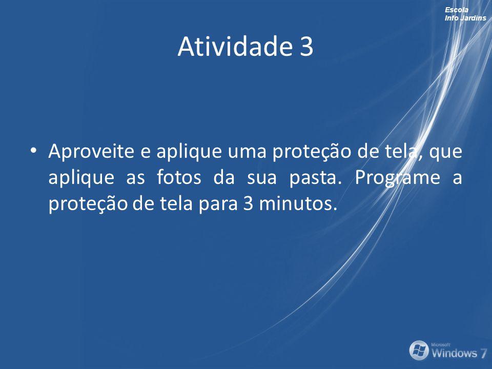 Atividade 3 Aproveite e aplique uma proteção de tela, que aplique as fotos da sua pasta.