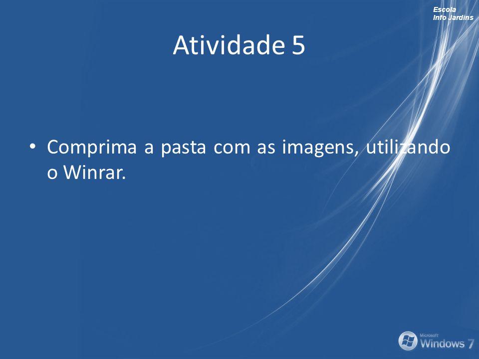 Atividade 5 Comprima a pasta com as imagens, utilizando o Winrar.