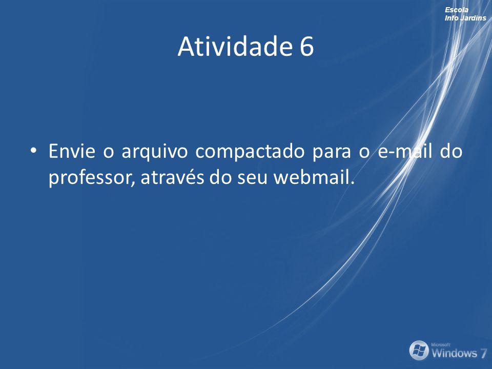 Atividade 6 Envie o arquivo compactado para o e-mail do professor, através do seu webmail.