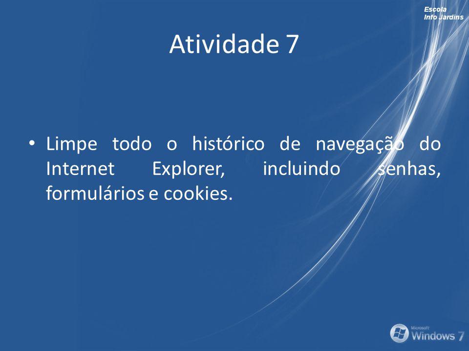 Atividade 7 Limpe todo o histórico de navegação do Internet Explorer, incluindo senhas, formulários e cookies.