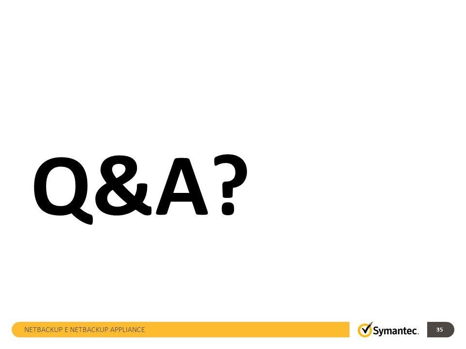 Q&A NETBACKUP E NETBACKUP APPLIANCE