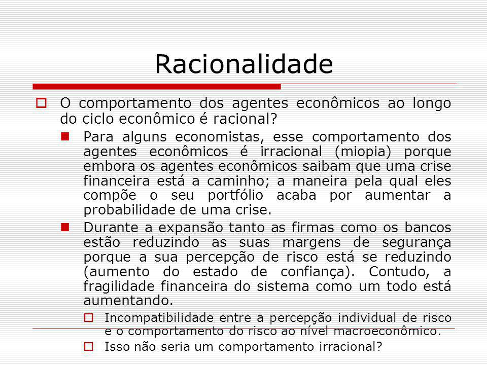 Racionalidade O comportamento dos agentes econômicos ao longo do ciclo econômico é racional