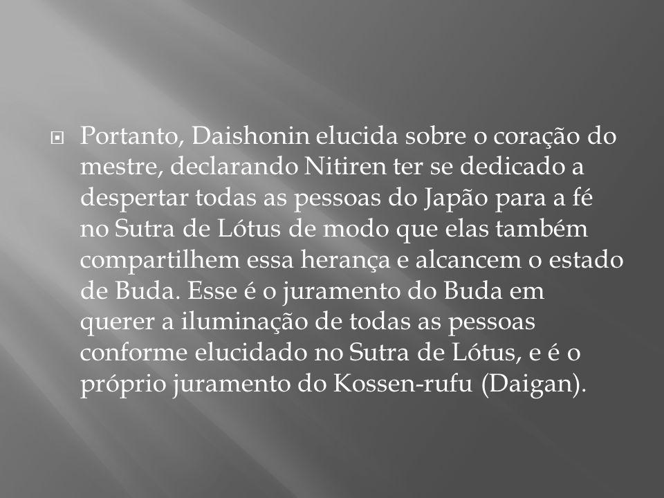 Portanto, Daishonin elucida sobre o coração do mestre, declarando Nitiren ter se dedicado a despertar todas as pessoas do Japão para a fé no Sutra de Lótus de modo que elas também compartilhem essa herança e alcancem o estado de Buda.
