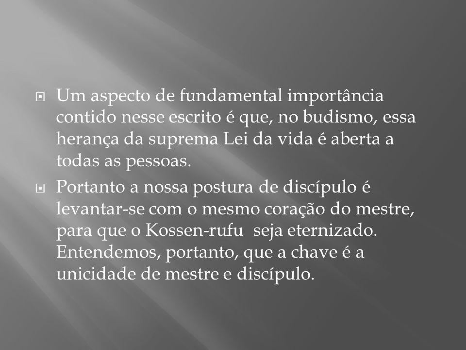 Um aspecto de fundamental importância contido nesse escrito é que, no budismo, essa herança da suprema Lei da vida é aberta a todas as pessoas.