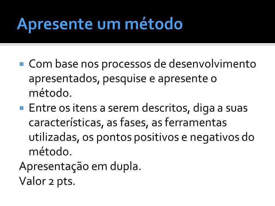Apresente um método Com base nos processos de desenvolvimento apresentados, pesquise e apresente o método.