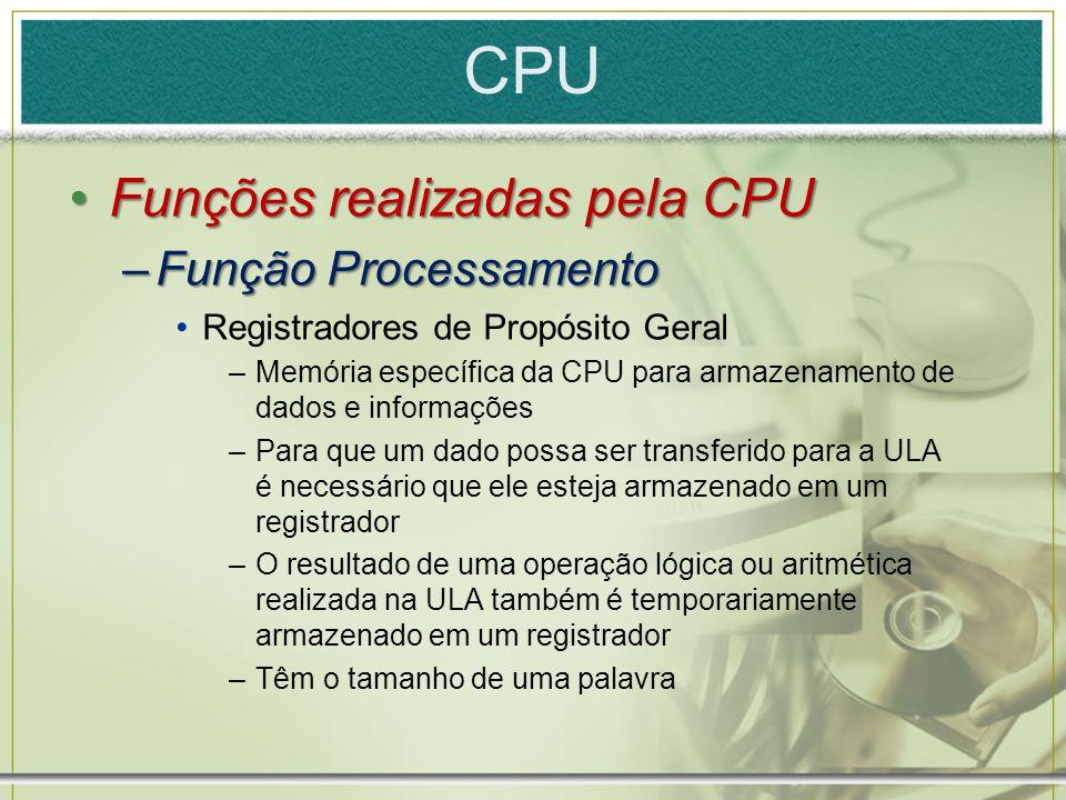 CPU Funções realizadas pela CPU Função Processamento