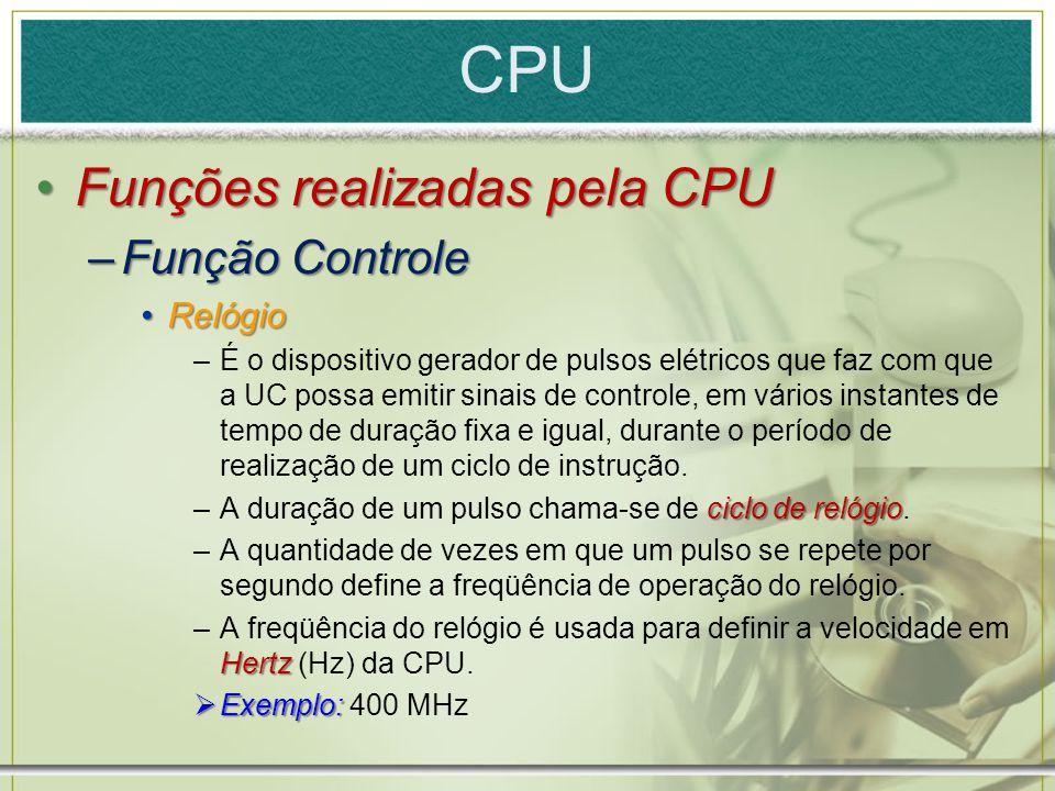 CPU Funções realizadas pela CPU Função Controle Relógio