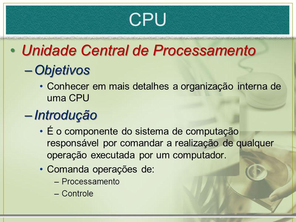 CPU Unidade Central de Processamento Objetivos Introdução