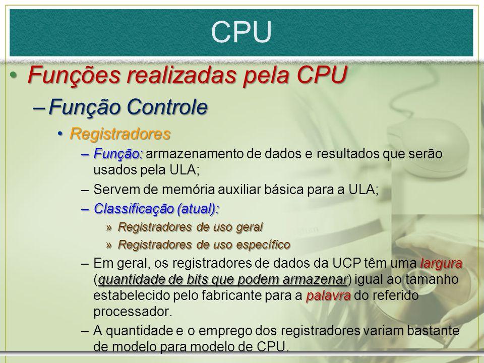 CPU Funções realizadas pela CPU Função Controle Registradores