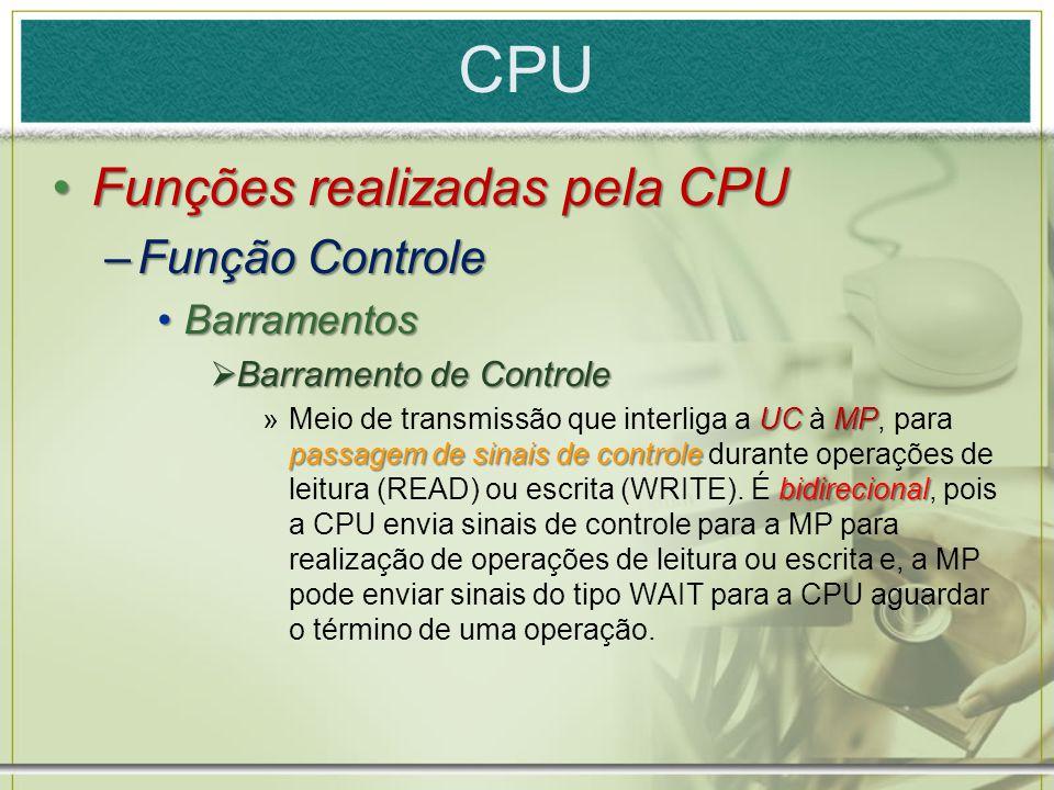 CPU Funções realizadas pela CPU Função Controle Barramentos