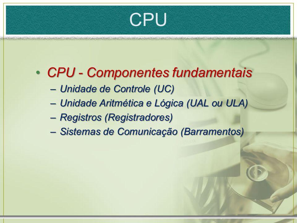 CPU CPU - Componentes fundamentais Unidade de Controle (UC)