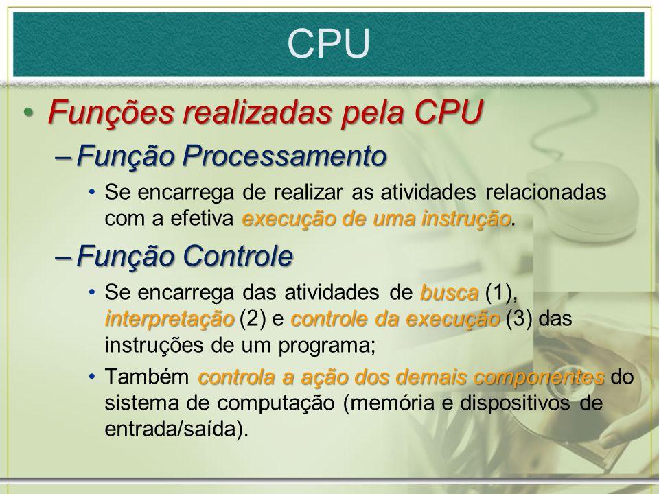 CPU Funções realizadas pela CPU Função Processamento Função Controle