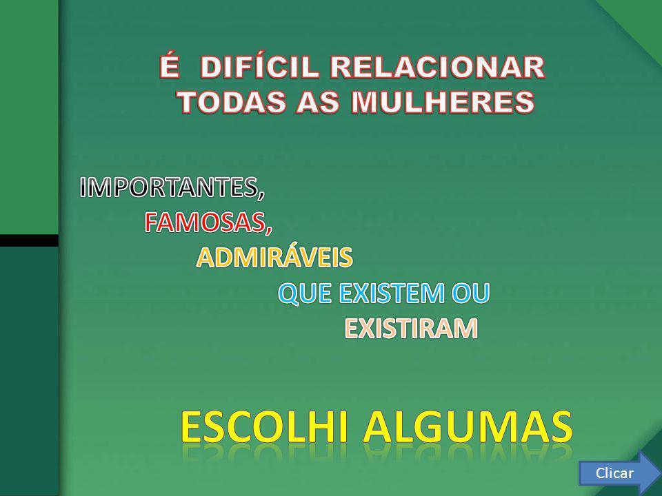 ESCOLHI ALGUMAS É DIFÍCIL RELACIONAR TODAS AS MULHERES IMPORTANTES,
